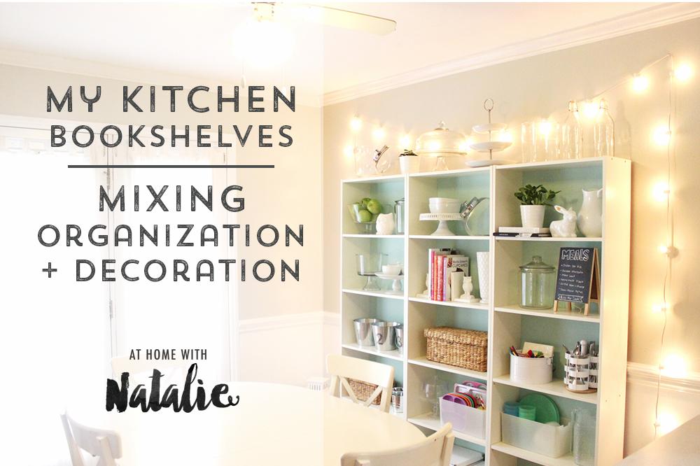 My Kitchen Bookshelves - Mixing Organization + Decor - At ...